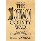 The Johnson County War by Bill O'Neal (Paperback, 2004)