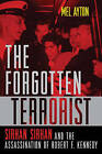The Forgotten Terrorist: Sirhan Sirhan and the Assassination of Robert F. Kennedy by Mel Ayton (Paperback, 2008)