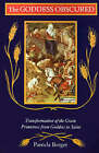 The Goddess Obscured: Tranformation of the Grain Protestress from Goddess to Saint by Pamela Berger (Paperback)