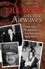 Treason on the Airwaves: Three Allied Broadcasters on Axis Radio During World War II by Judith Keene (Hardback, 2008)