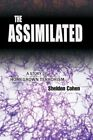 The Assimilated a Story of Homegrown Terrorism 9780595403899 by Sheldon Cohen