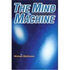 The Mind Machine 9780595272044 by Michael Mathiesen Book