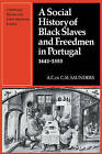 A Social History of Black Slaves and Freedmen in Portugal, 1441-1555 by A. Saunders (Paperback, 2010)