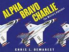 Alpha Bravo Charlie by Chris L Demarest (Other book format, 2004)