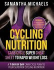 Cycling Nutrition: Carb Cycle Super Cheat Sheet to Rapid Weight Loss: A 7 Day by Day Carb Cycle Plan to Your Superior Cycling Nutrition ( by Samantha Michaels (Paperback / softback, 2013)