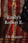 Emily's Robert E. by T-M Fitzgerald (Paperback / softback, 2011)
