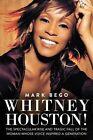 Whitney Houston The Spectacular Rise and Tragic Fall - Paperback Mark Beg