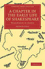 A Chapter in the Early Life of Shakespeare: Polesworth in Arden by Arthur Gray (Paperback, 2009)
