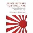 Japan Prepares for Total War: The Search for Economic Security, 1919-1941 by Michael Barnhart (Paperback, 1988)