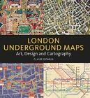 London Underground Maps: Art, Design and Cartography by Claire Dobbin (Hardback, 2012)