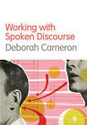 Working with Spoken Discourse by Deborah Cameron (Paperback, 2001)