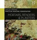Practical Building Conservation: Mortars, Renders and Plasters by Historic England (Hardback, 2012)
