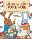 Eat Your US History Homework: Recipes for Revolutionary Minds by Leeza Hernandez, Ann McCallum (Hardback, 2015)