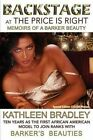 Backstage at the Price Is Right, Memoirs of a Barker Beauty by Kathleen Bradley (Paperback / softback, 2014)