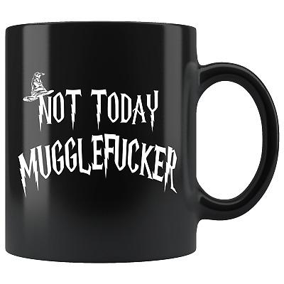Not Today Mugglefucker Black 11oz Mug Funny Offensive Muggle Gift Coffee Cup