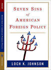 Seven Sins of American Foreign Policy by Loch K. Johnson (Paperback, 2006)