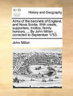 Arms of the Baronets of England, and Nova Scotia. with Crests, Supporters, Mottos, Family Honours, ... by John Millan ... Corrected to September 1753. by John Millan (Paperback / softback, 2010)