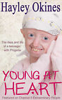Young at Heart: The Likes and Life of a Teenager with Progeria by Hayley Okines, Alison Stokes (Paperback, 2015)