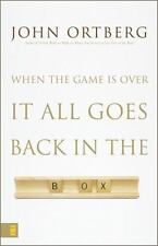 When the Game Is over, It All Goes Back in the Box by John Ortberg (2007,...