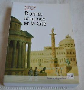 ROME LE PRINCE ET LA CITE DE STEPHANE BENOIST ED PUF  2005 COMME NEUF
