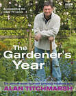 Alan Titchmarsh, the Gardener's Year by Alan Titchmarsh (Hardback, 2005)