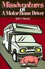 Misadventures of a Motor Home Driver by Lyle E Meyers (Paperback / softback, 2001)