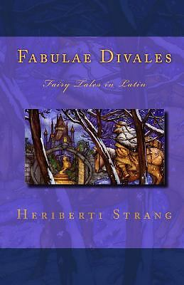 Fabulae Divales : Fairy Tales in Latin by Heriberti Strang (2010, Paperback)