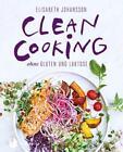 Clean Cooking ohne Gluten und Laktose von Elisabeth Johansson (2017, Gebundene Ausgabe)