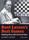 Bent Larsen's Best Games: Fighting Chess with the Great Dane by Bent Larsen (Paperback / softback, 2014)