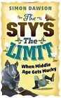 The Sty's the Limit: When Middle Age Gets Mucky by Simon Dawson (Hardback, 2015)
