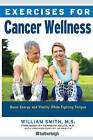 Exercises for Cancer Wellness: Restoring Energy and Vitality While Fighting Fatigue by William Smith (Paperback, 2015)