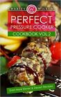 Perfect Pressure Cooker Cookbook: Vol. 2 Even More Dinner & Dessert Recipes by Charity Wilson (Paperback / softback, 2015)