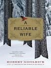 A Reliable Wife by Robert Goolrick (Paperback / softback, 2010)