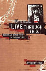 Live Through This: American Rock Music in the Nineties by Everett True (Paperback, 2001)