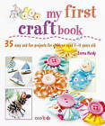 My First Craft Book: 25 Easy and Fun Projects for Children Aged 7-11 Years Old by Emma Hardy (Paperback, 2011)