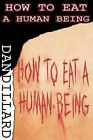 How to Eat a Human Being by Dan Dillard (Paperback / softback, 2012)