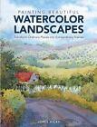 Painting Beautiful Watercolor Landscapes: Transform ordinary places into extraordinary scenes by Joyce Hicks (Hardback, 2014)