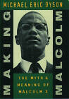 Making Malcolm: Myth and Meaning of Malcolm X by Michael Eric Dyson (Paperback, 1996)