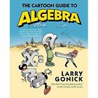 The Cartoon Guide to Algebra by Larry Gonick (Paperback, 2015)