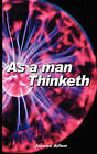 As a Man Thinketh by Associate Professor of Philosophy James Allen (Paperback / softback, 2007)
