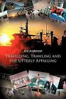 Travelling, Trawling and the Utterly Appalling by Ant Anderson (Paperback, 2011)