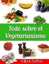 Todo Sobre el Vegetarianismo by Vida Sana (2013, Paperback)