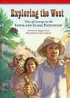 Exploring the West: Tales of Courage on the Lewis and Clark Expedition by Maggie Mead (Hardback, 2015)