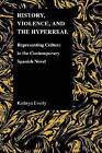 History, Violence, and the Hyperreal: Representing Culture in the Contemporary Spanish Novel by Kathryn A. Everly (Paperback, 2010)