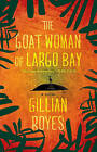 The Goat Woman of Largo Bay: A Novel by Gillian Royes (Paperback, 2011)