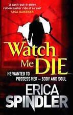 ERICA SPINDLER ____ WATCH ME DIE  ____ BRAND NEW___ FREEPOST UK