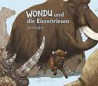 Wondu und die Eiszeitriesen von Joe Lillington (2015, Gebundene Ausgabe)