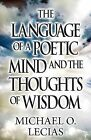 The Language of a Poetic Mind and the Thoughts of Wisdom by Michael O Lecias (Paperback / softback, 2012)
