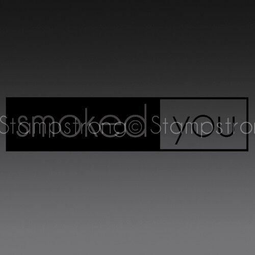 6IN SMOKED YOU sticker decal vinyl drift ill racing prank funny JDM SMOKE HELLA