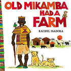 Old Mikamba Had a Farm by Rachel Isadora (Hardback, 2013)